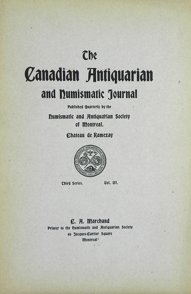 THE CANADIAN ANTIQUARIAN AND NUMISMATIC JOURNAL. THIRD SERIES, VOL. VI (1909). Numismatic, Antiquarian Society of Montreal.