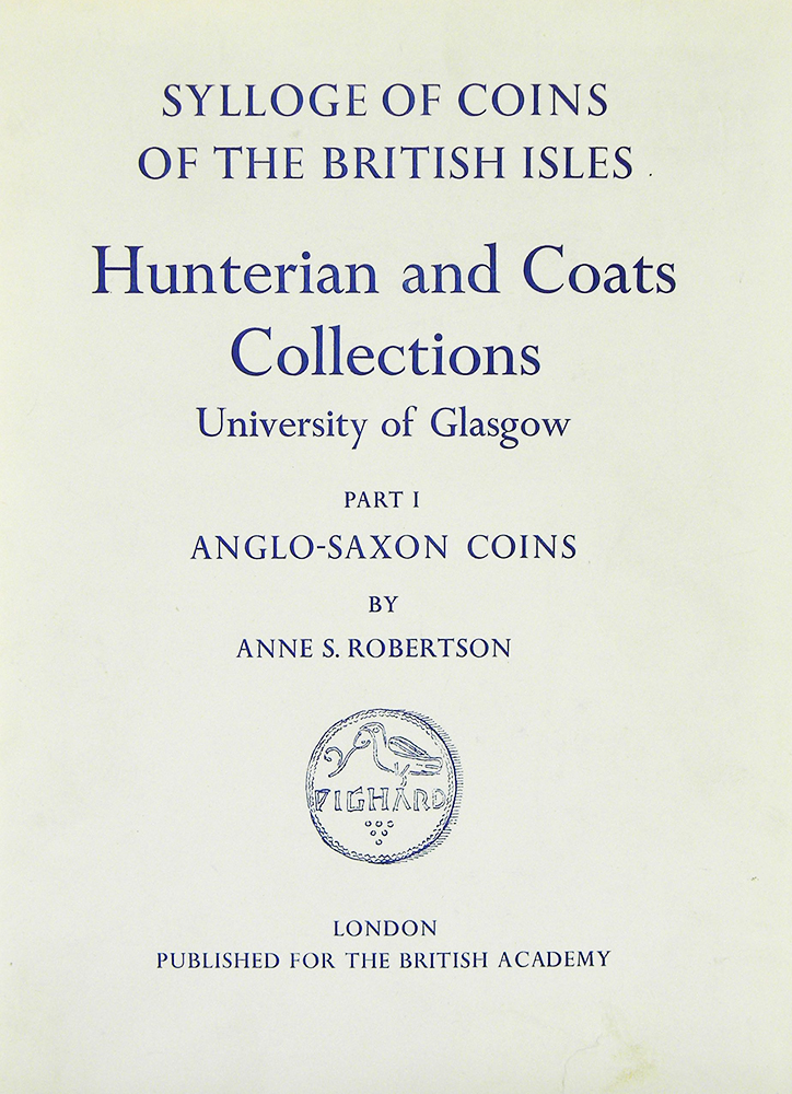 SYLLOGE OF COINS OF THE BRITISH ISLES. 2: HUNTERIAN AND COATS COLLECTIONS UNIVERSITY OF GLASGOW. PART I: ANGLO-SAXON COINS. Sylloge of Coins of the British Isles.