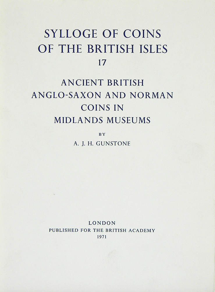 SYLLOGE OF COINS OF THE BRITISH ISLES. 17: ANCIENT BRITISH, ANGLO-SAXON AND NORMAN COINS IN MIDLANDS MUSEUMS. Sylloge of Coins of the British Isles.
