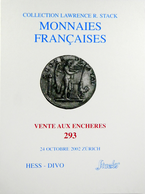 COLLECTION LAWRENCE R. STACK. COLLECTION IMPORTANTE DE MONNAIES FRANÇAISES. IMPORTANT COLLECTION OF FRENCH COINS. BEDEUTENDE SAMMLUNG FRANZSISCHER MÜNZEN. in Association Hess-Divo, Stack's.