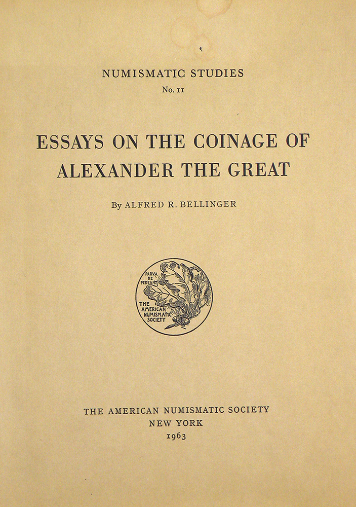 ESSAYS ON THE COINAGE OF ALEXANDER THE GREAT. Alfred R. Bellinger.