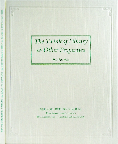 AUCTION SALE 107. THE TWINLEAF LIBRARY. CLASSIC WORKS ON UNITED STATES LARGE CENTS AND OTHER RARITIES OF AMERICAN NUMISMATIC LITERATURE. George Frederick Kolbe.