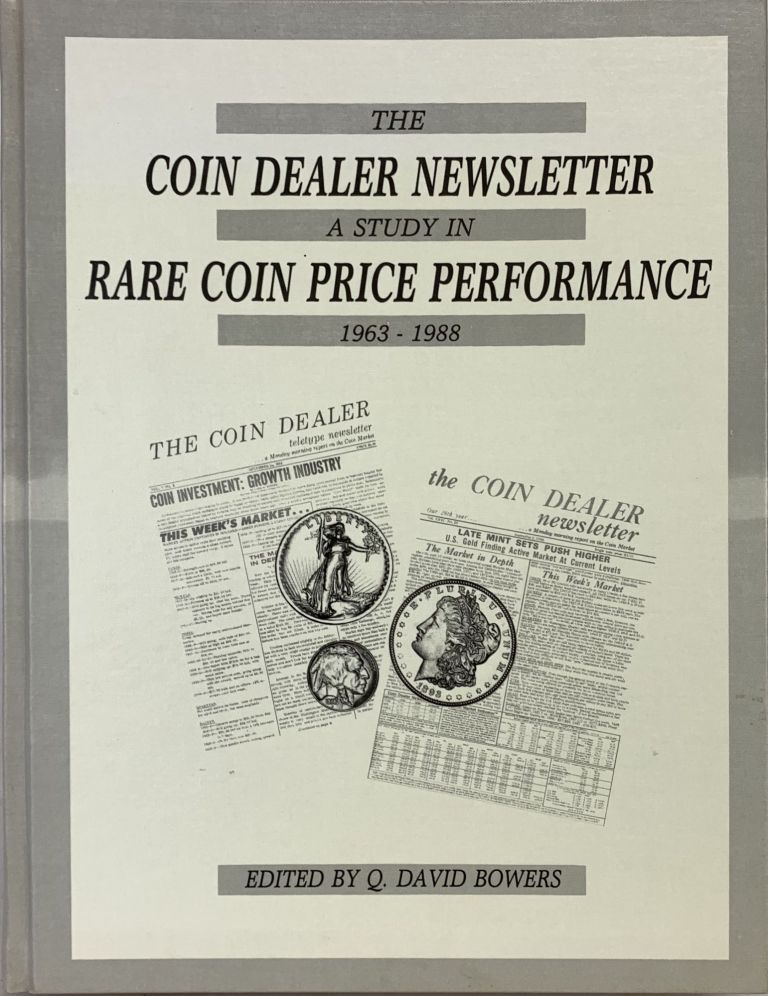 THE COIN DEALER NEWSLETTER: A STUDY IN RARE COIN PRICE PERFORMANCE, 1963–1988. Q. David Bowers.