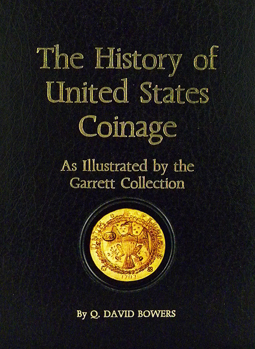 THE HISTORY OF UNITED STATES COINAGE AS ILLUSTRATED BY THE GARRETT COLLECTION. Q. David Bowers.
