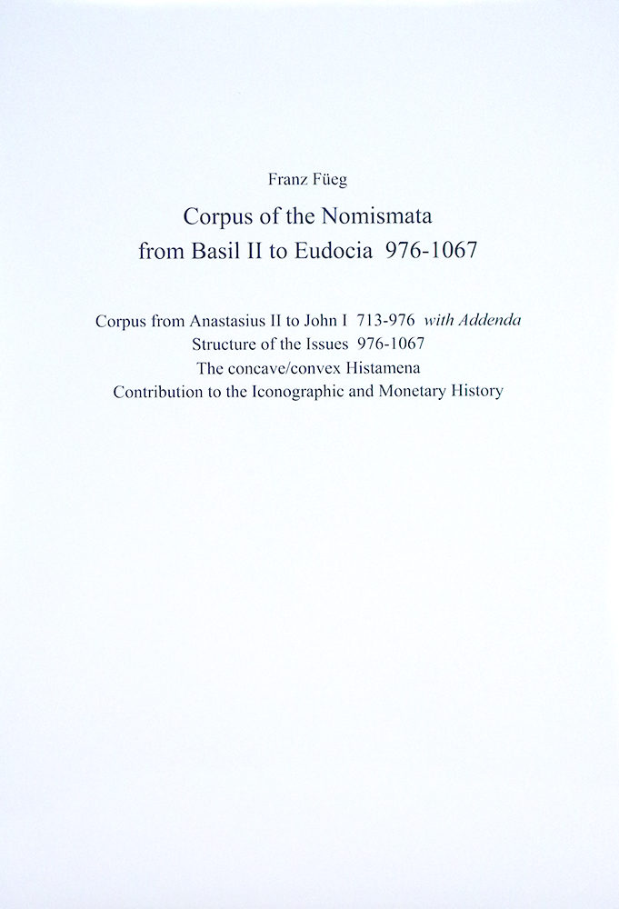 CORPUS OF THE NOMISMATA FROM BASIL II TO EUDOCIA 976–1067. Franz Füeg.