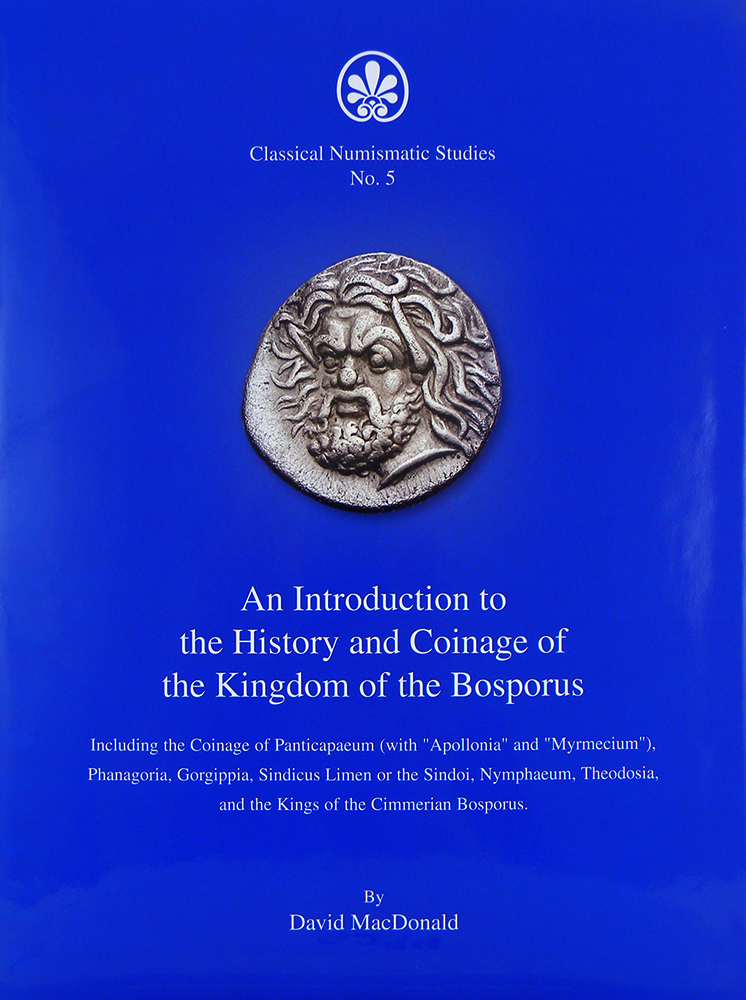 AN INTRODUCTION TO THE HISTORY AND COINAGE OF THE KINGDOM OF THE BOSPORUS. David MacDonald.