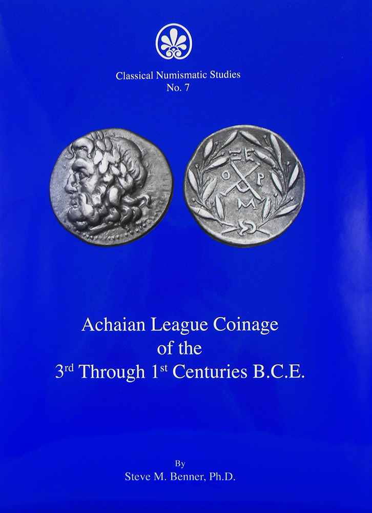 ACHAIAN LEAGUE COINAGE OF THE 3RD THROUGH 1ST CENTURIES BCE. Steve M. Benner.