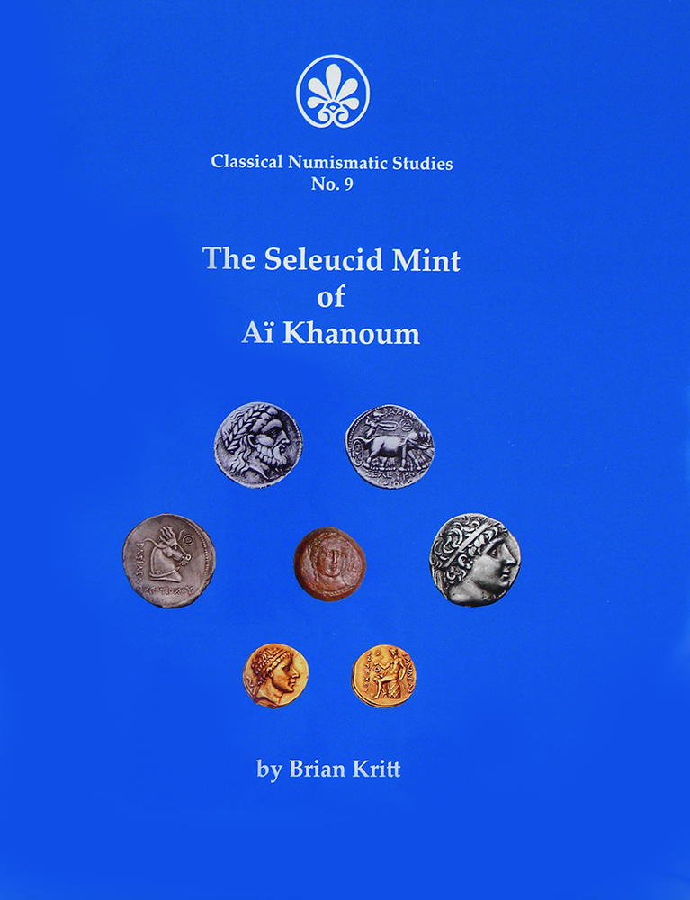 THE SELEUCID MINT OF AÏ KHANOUM. Brian Kritt.