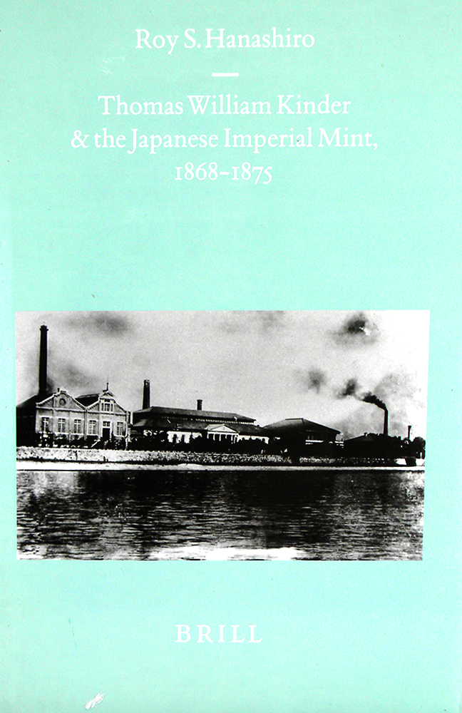 THOMAS WILLIAM KINDER & THE JAPANESE IMPERIAL MINT, 1868–1875. Roy S. Hanashiro.