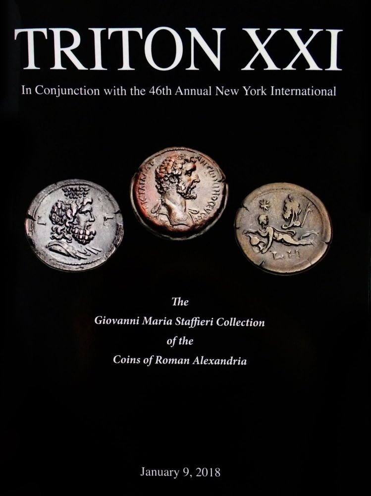 THE GIOVANNI MARIA STAFFIERI COLLECTION OF THE COINS OF ROMAN ALEXANDRIA. TRITON XXI. Classical Numismatic Group, CNG.