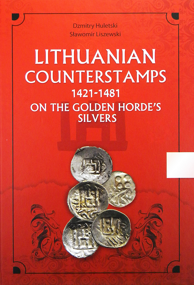 LITHUANIAN COUNTERSTAMPS 1421–1481 ON THE GOLDEN HORDE'S SILVERS. Dzmitry Huletski, Slawomir Liszewski.