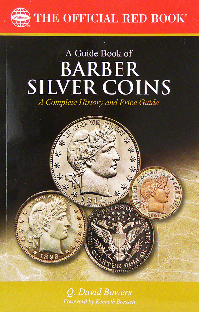 A GUIDE BOOK OF BARBER SILVER COINS: A COMPLETE HISTORY AND PRICE GUIDE. Q. David Bowers.