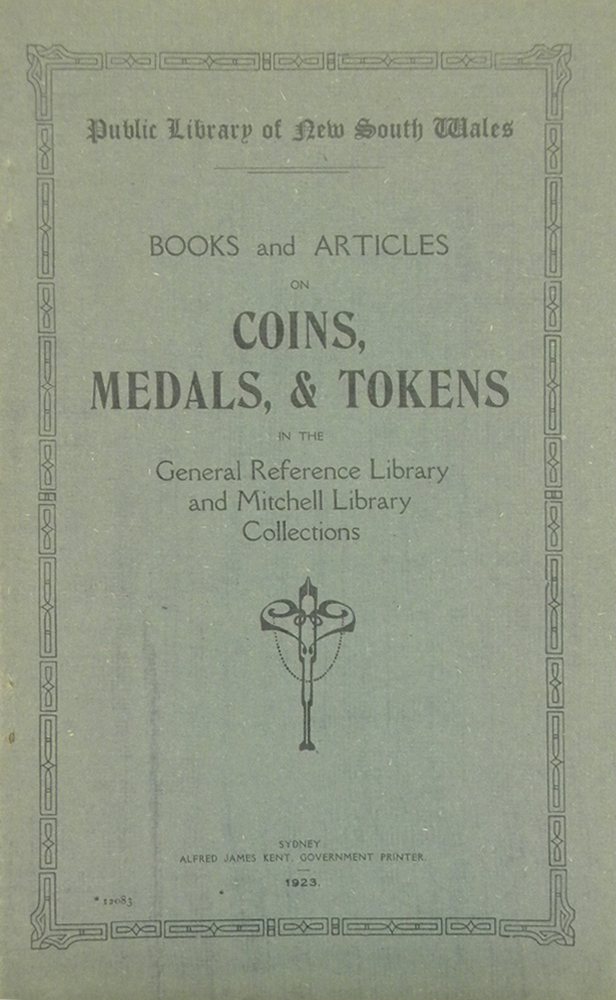 BOOKS AND ARTICLES ON COINS, MEDALS, AND TOKENS IN THE GENERAL REFERENCE LIBRARY AND MITCHELL LIBRARY COLLECTIONS. Public Library of New South Wales.