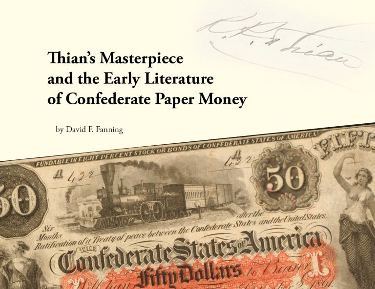 THIAN'S MASTERPIECE AND THE EARLY LITERATURE OF CONFEDERATE PAPER MONEY. David F. Fanning.