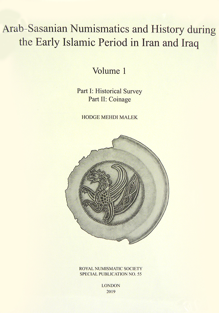 ARAB-SASANIAN NUMISMATICS AND HISTORY DURING THE EARLY ISLAMIC PERIOD IN IRAN AND IRAQ. VOLUMES 1 AND 2. Hodge Mehdi Malek.