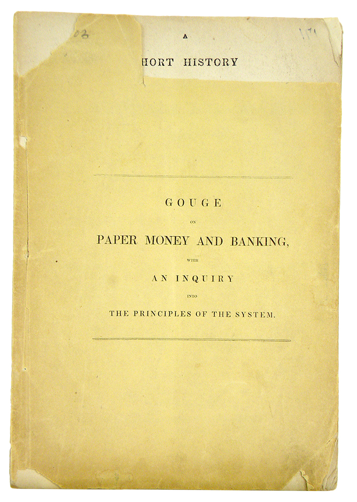 A SHORT HISTORY OF PAPER-MONEY AND BANKING IN THE UNITED STATES. INCLUDING AN ACCOUNT OF PROVINCIAL AND CONTINENTAL PAPER-MONEY…. William M. Gouge.