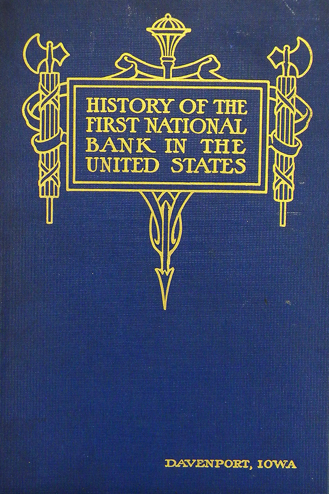 THE HISTORY OF THE FIRST NATIONAL BANK IN THE UNITED STATES. First National Bank of Davenport.