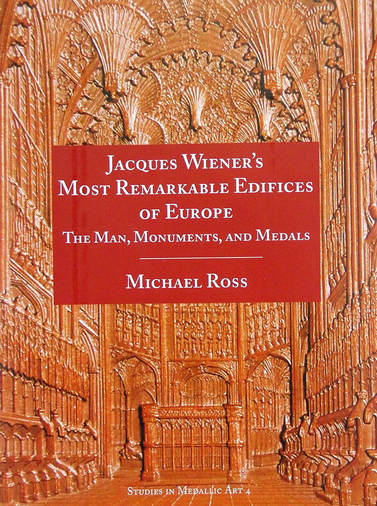JACQUES WIENER'S MOST REMARKABLE EDIFICES OF EUROPE: THE MAN, MONUMENTS, AND MEDALS. Michael Ross.