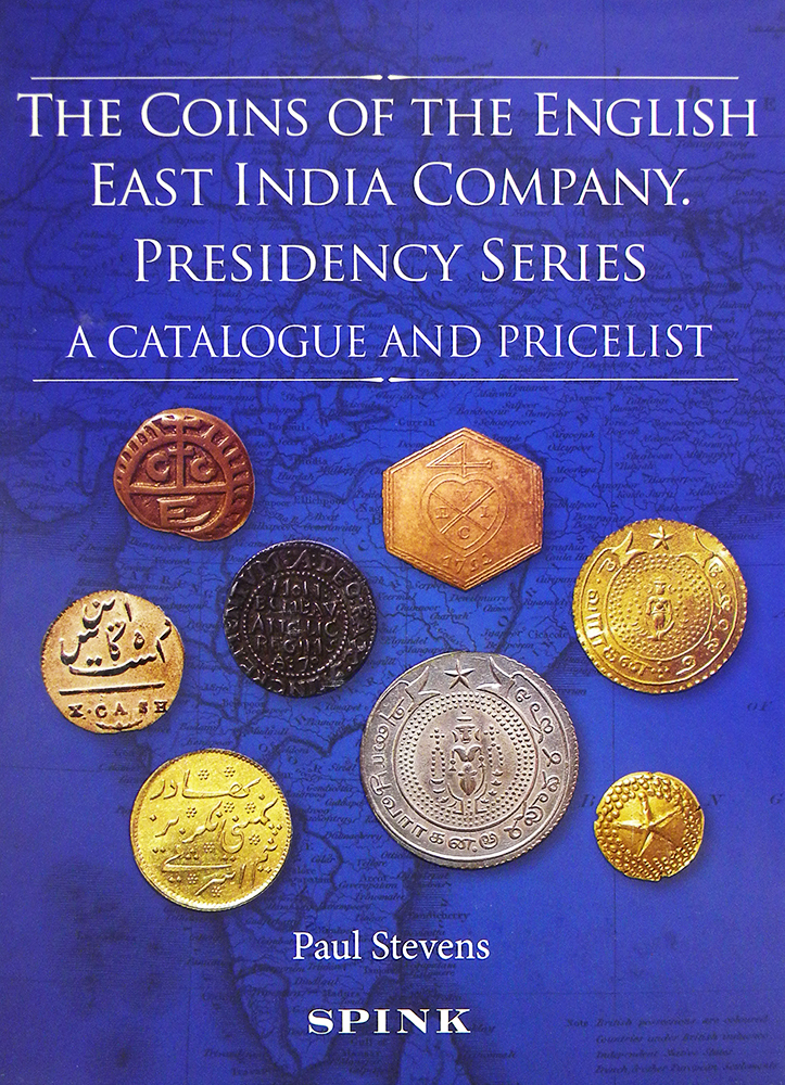 THE COINS OF THE ENGLISH EAST INDIA COMPANY. PRESIDENCY SERIES. Paul Stevens.