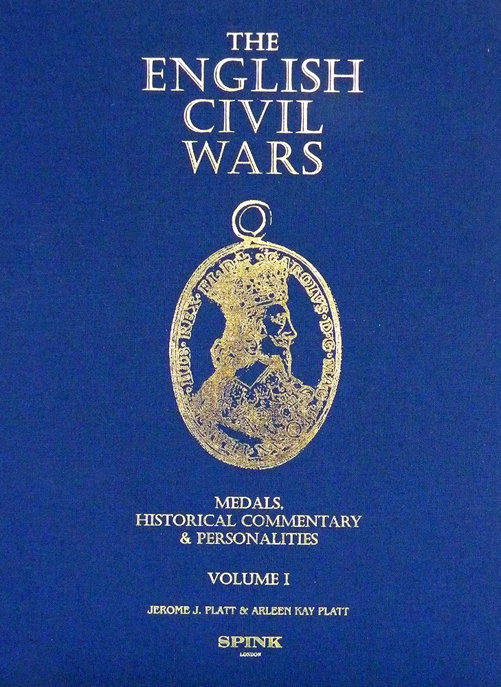 THE ENGLISH CIVIL WARS: MEDALS, HISTORICAL COMMENTARY AND PERSONALITIES. Jerome J. Platt, Arleen Kay Platt.