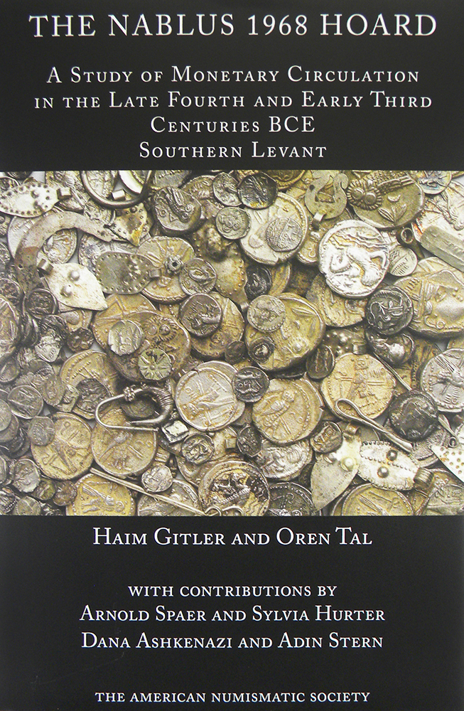 THE NABLUS 1968 HOARD: A STUDY OF MONETARY CIRCULATION IN THE LATE FOURTH AND EARLY THIRD CENTURIES BCE SOUTHERN LEVANT. Haim Gitler, Oren Tal.