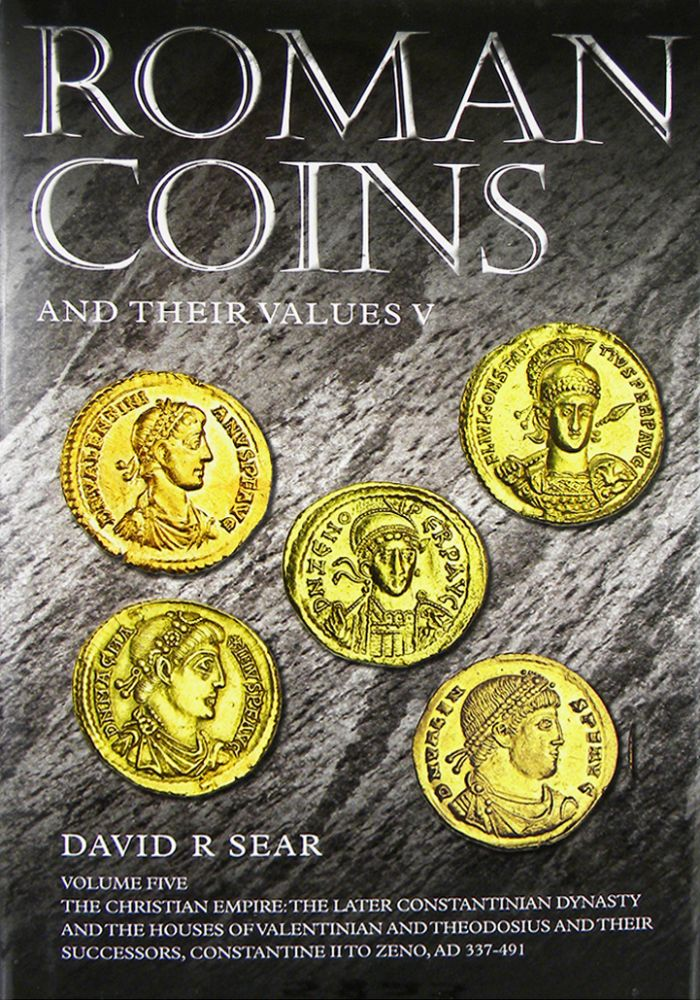 ROMAN COINS AND THEIR VALUES. VOLUME FIVE: THE CHRISTIAN EMPIRE: THE LATER CONSTANTINIAN DYNASTY AND THE HOUSES OF VALENTINIAN AND THEODOSIUS AND THEIR SUCCESSORS, CONSTANTINE II TO ZENO, AD 337–491. David R. Sear.