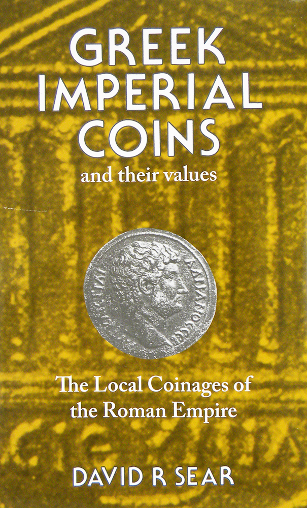 GREEK IMPERIAL COINS AND THEIR VALUES: THE LOCAL COINAGES OF THE ROMAN EMPIRE. David R. Sear.