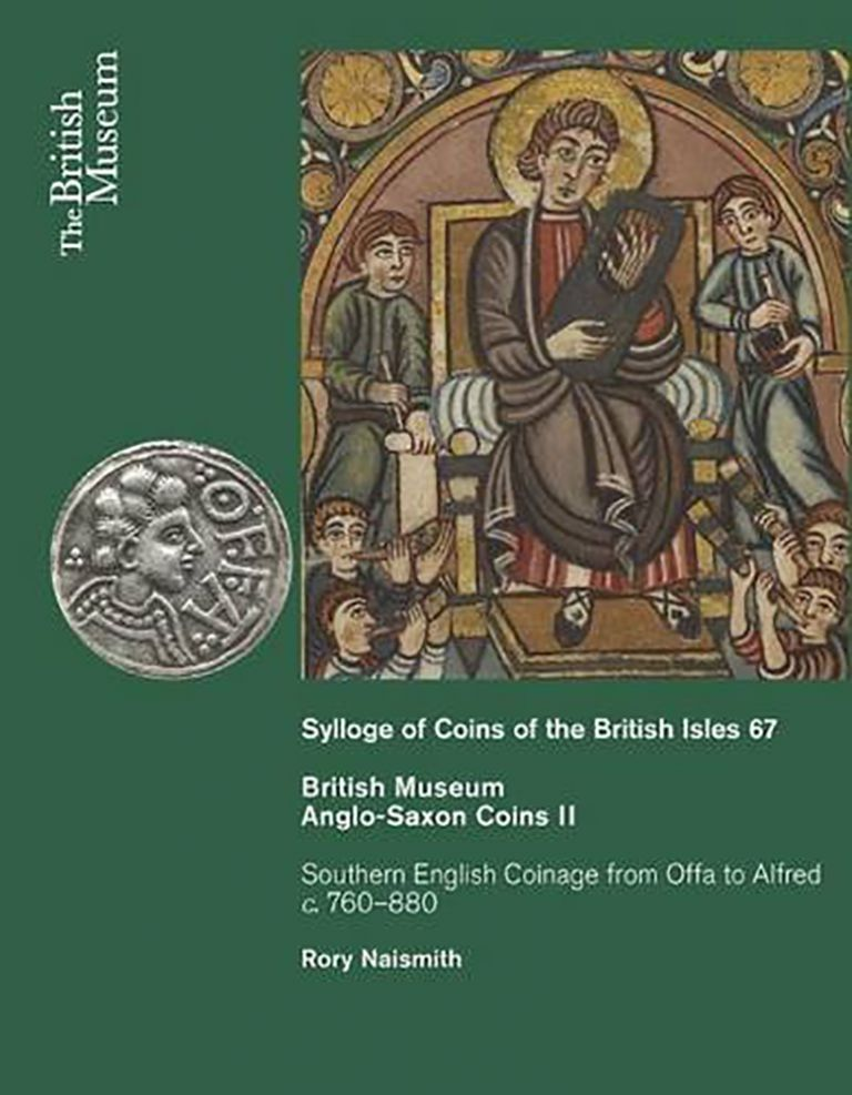 SYLLOGE OF COINS OF THE BRITISH ISLES. 67. BRITISH MUSEUM. ANGLO-SAXON COINS II. SOUTHERN ENGLISH COINAGE FROM OFFA TO ALFRED C. 760–880.; By Rory Naismith. Sylloge of Coins of the British Isles.