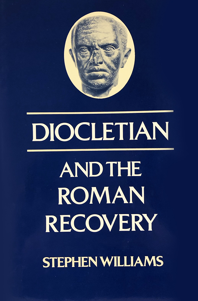 DIOCLETIAN AND THE ROMAN RECOVERY. Stephen Williams.