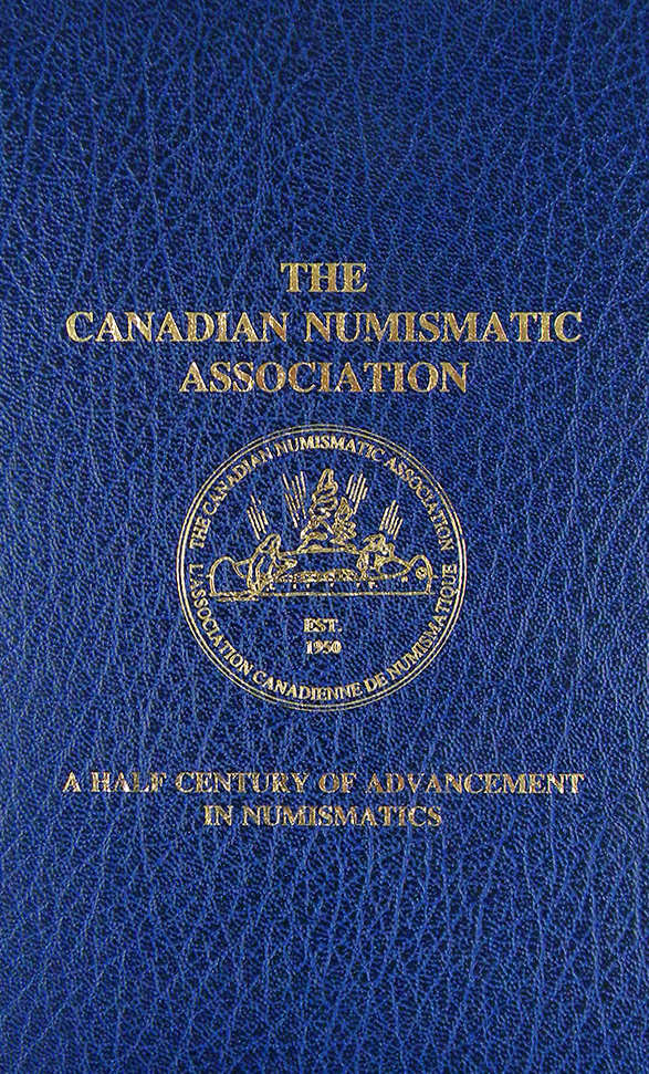 THE CANADIAN NUMISMATIC ASSOCIATION: A HALF CENTURY OF ADVANCEMENT IN NUMISMATICS. Stanley H. Clute.