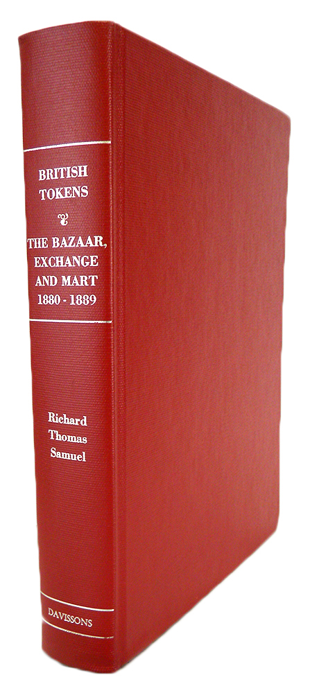 BRITISH TOKENS, ARTICLES AND NOTES FROM THE BAZAAR, EXCHANGE AND MART, AND JOURNAL OF THE HOUSEHOLD. DECEMBER 29, 1880 THROUGH AUGUST 28, 1889. Richard Thomas Samuel.