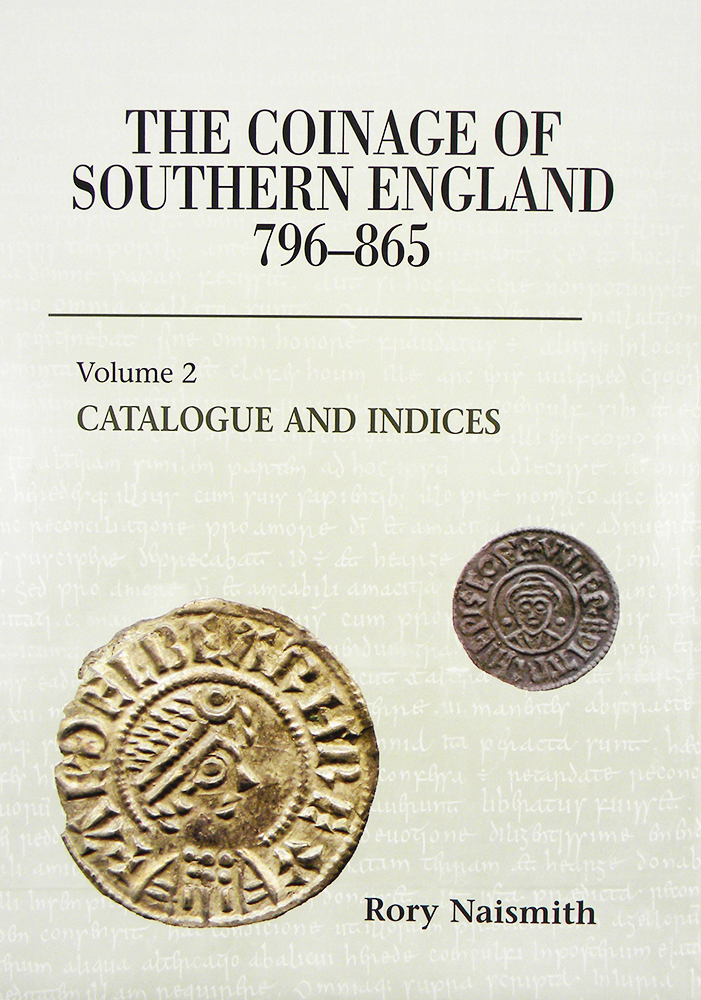 THE COINAGE OF SOUTHERN ENGLAND 796–865. VOLUME 2: CATALOGUE AND INDICIES. Rory Naismith.