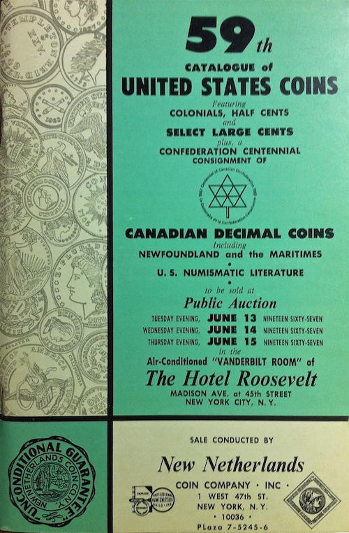 AUCTION NUMBER 59. UNITED STATES NUMISMATIC LITERATURE FROM THE LIBRARIES OF F.C.C. BOYD, WAYTE RAYMOND, AND OTHERS. DECIMAL COINS OF CANADA. U.S. HALF CENTS, SELECT LARGE CENTS. New Netherlands Coin Company.