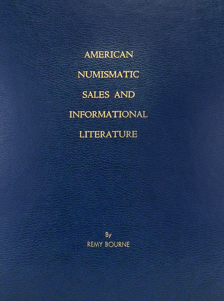 A SURVEY OF AMERICAN NUMISMATIC SALES AND INFORMATIONAL LITERATURE: A SURVEY OF SALES LISTS, HOUSE PUBLICATIONS AND PROMOTIONAL LITERATURE ISSUED BY PROMINENT AMERICAN DEALERS BETWEEN 1910 TO DATE. Remy Bourne.