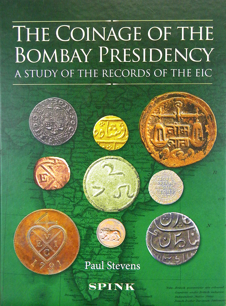 THE COINAGE OF THE BOMBAY PRESIDENCY: A STUDY OF THE RECORDS OF THE EIC. Paul Stevens.