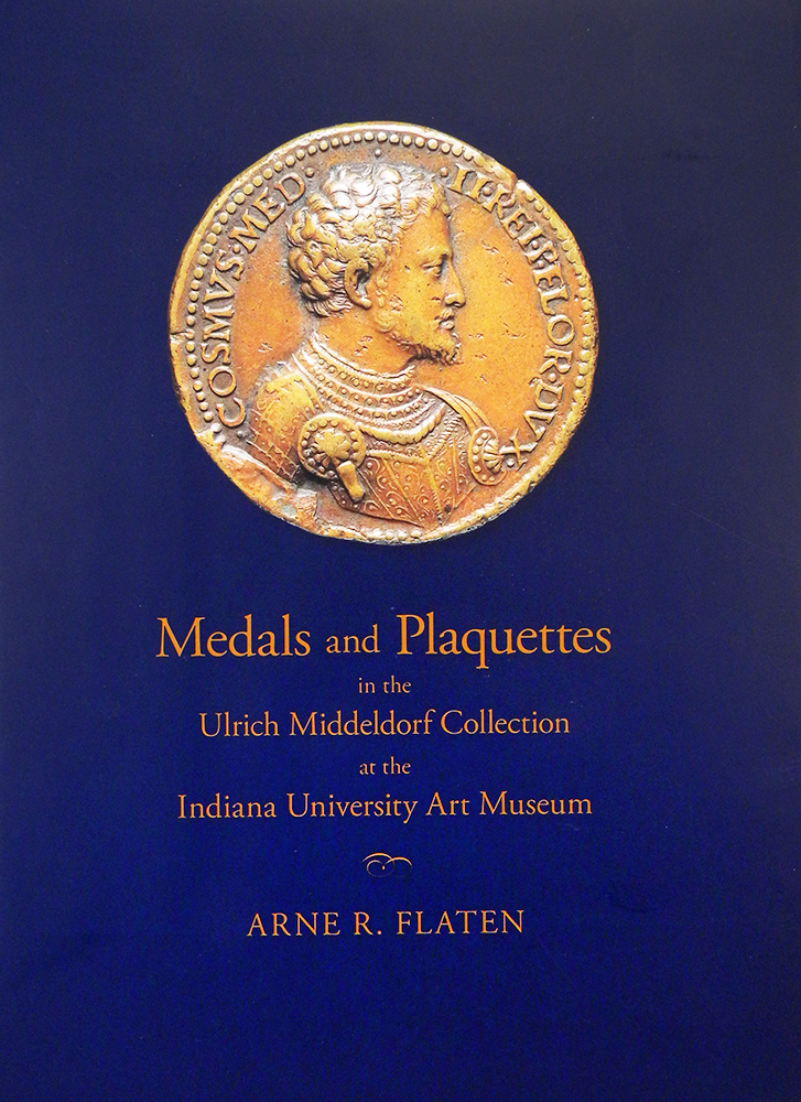 MEDALS AND PLAQUETTES IN THE ULRICH MIDDELDORF COLLECTION AT THE INDIANA UNIVERSITY ART MUSEUM. 15TH TO 20TH CENTURIES. Arne R. Flaten.