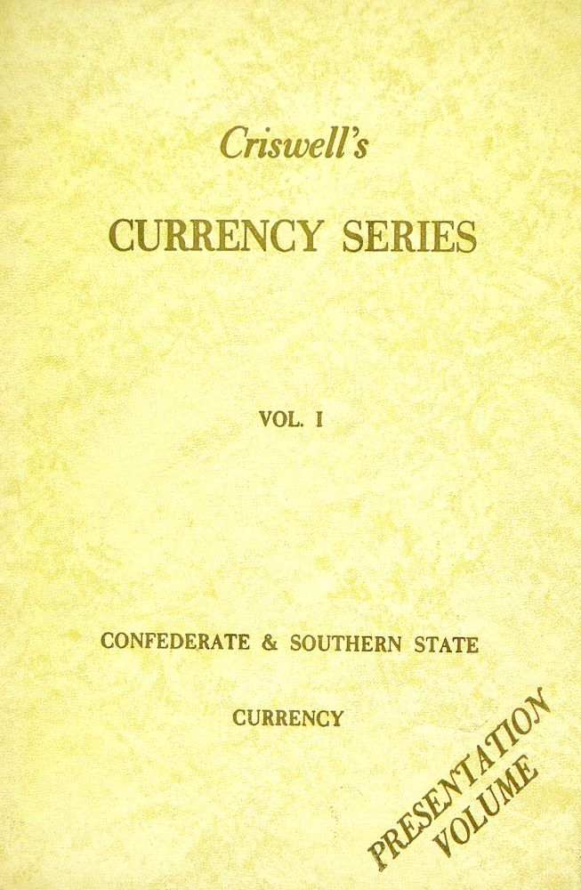 CONFEDERATE AND SOUTHERN STATE CURRENCY: A DESCRIPTIVE LISTING, INCLUDING RARITY. Grover C. Criswell, Jr., Clarence L. Criswell.