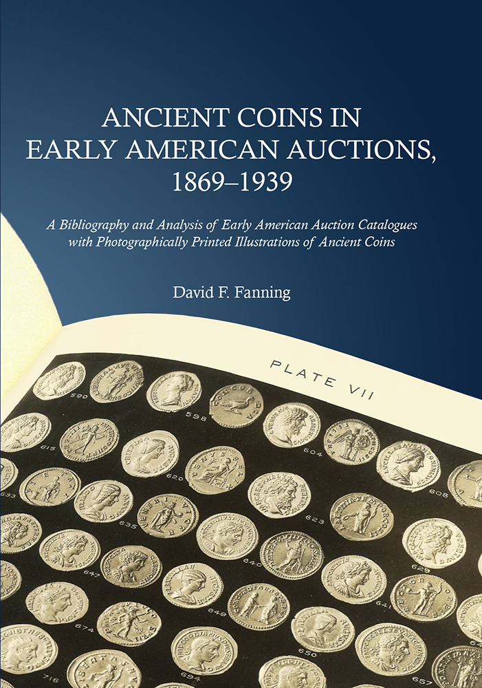 Ancient Coins in Early American Auctions, 1869–1939. David F. Fanning.