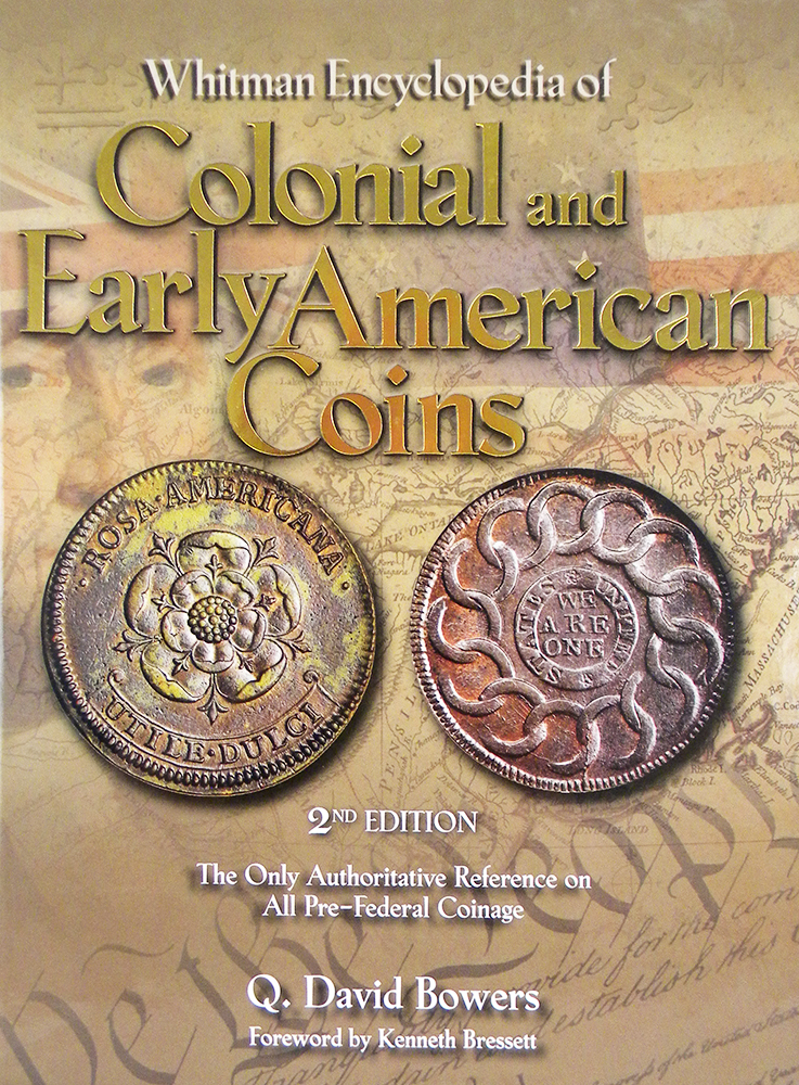 WHITMAN ENCYCLOPEDIA OF COLONIAL AND EARLY AMERICAN COINS. Q. David Bowers.