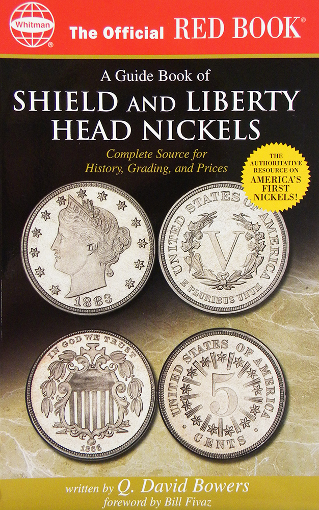 A GUIDE BOOK OF SHIELD AND LIBERTY HEAD NICKELS. COMPLETE SOURCE FOR HISTORY, GRADING, AND PRICES. Q. David Bowers.