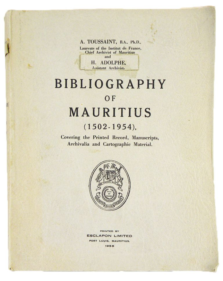 BIBLIOGRAPHY OF MAURITIUS (1502–1954), COVERING THE PRINTED RECORD, MANUSCRIPTS, ARCHIVALIA AND CARTOGRAPHIC MATERIAL. A. Toussaint, H. Adolphe.