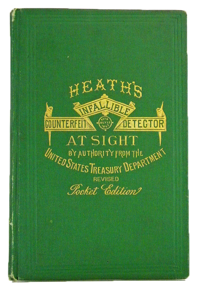 HEATH'S INFALLIBLE COUNTERFEIT DETECTOR, AT SIGHT. ILLUSTRATED WITH ENTIRE NEW PLATES OF BOTH GREENBACKS AND NATIONAL BANK NOTES. Laban Heath.