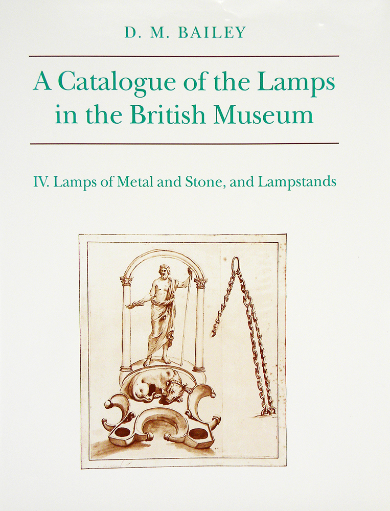 A CATALOGUE OF THE LAMPS IN THE BRITISH MUSEUM. IV. LAMPS OF METAL AND STONE, AND LAMPSTANDS. D. M. Bailey.