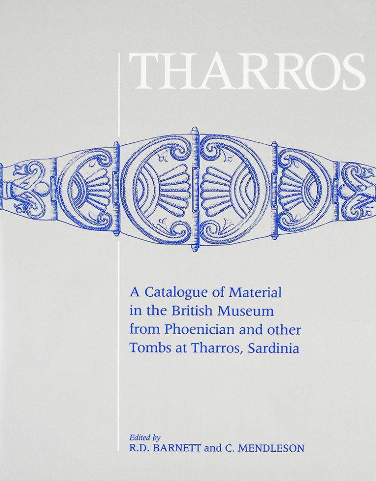 THARROS: A CATALOGUE OF MATERIAL IN THE BRITISH MUSEUM FROM PHOENICIAN AND OTHER TOMBS AT THARROS, SARDINIA. R. D. Barnett, C. Mendleson.