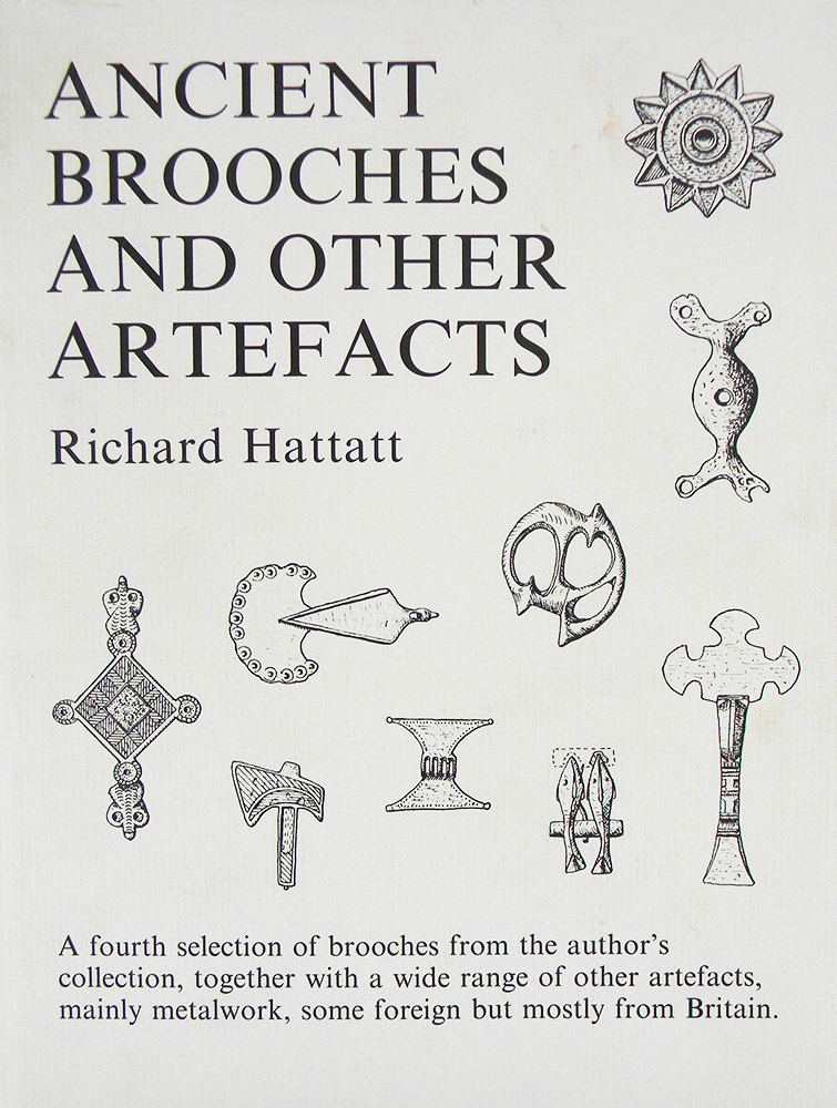 ANCIENT BROOCHES AND OTHER ARTEFACTS. Richard Hattatt.