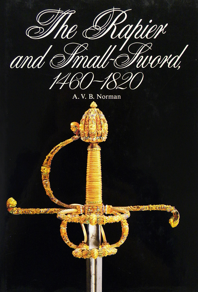 THE RAPIER AND SMALL-SWORD 1460–1820. A. V. B. Norman.