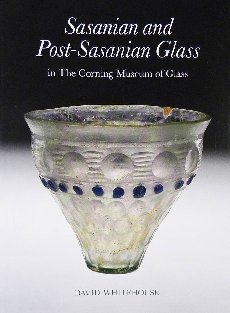 SASANIAN AND POST-SASANIAN GLASS IN THE CORNING MUSEUM OF GLASS. David Whitehouse.