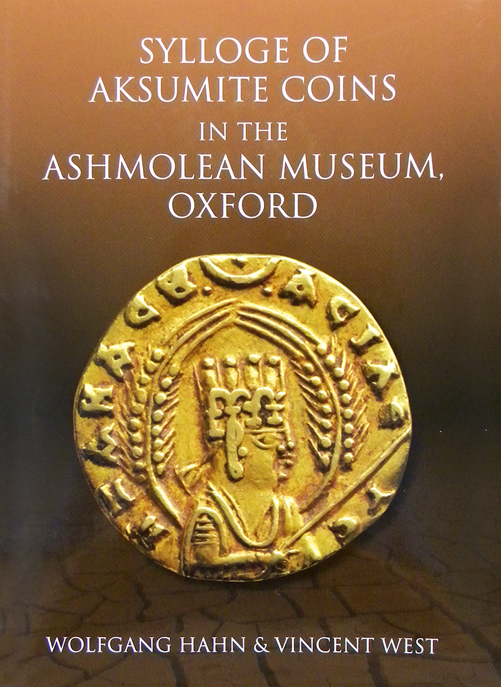 SYLLOGE OF AKSUMITE COINS IN THE ASHMOLEAN MUSEUM, OXFORD. Wolfgang Hahn, Vincent West.