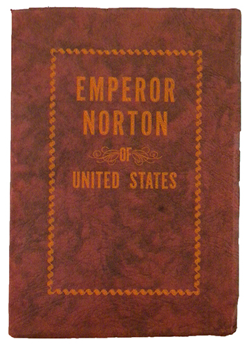 EMPORER NORTON. LIFE AND EXPERIENCES OF A NOTABLE CHARACTER IN SAN FRANCISCO, 1849–1880. Albert Dressler, publisher.