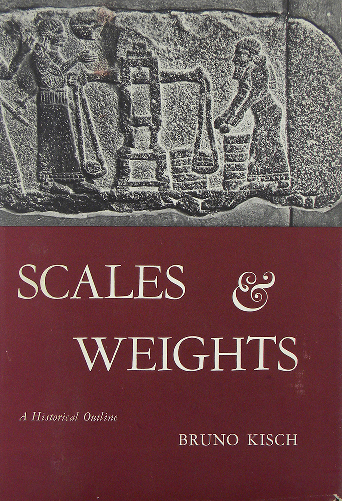 SCALES AND WEIGHTS: A HISTORICAL OUTLINE. Bruno Kisch.